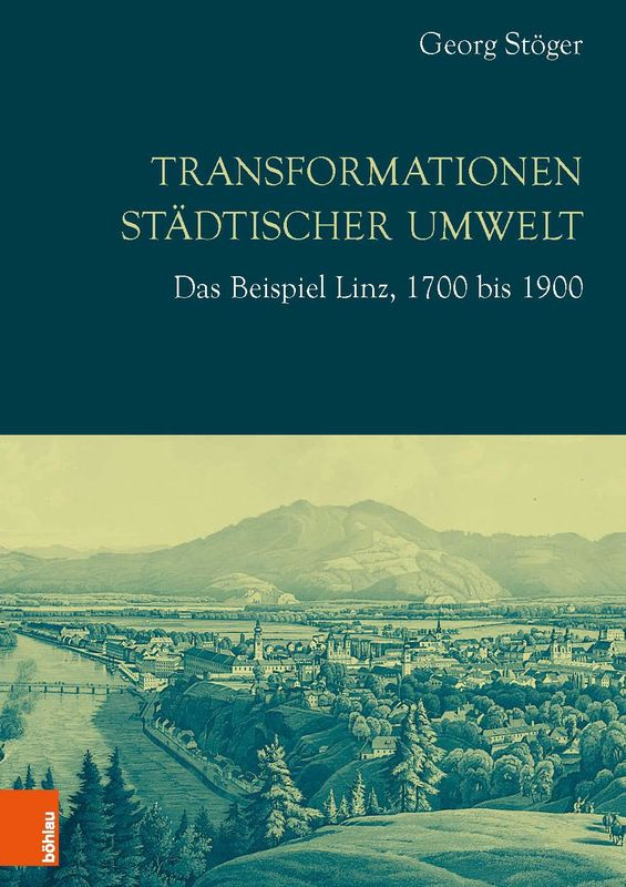 Bucheinband von 'Transformationen städtischer Umwelt - Das Beispiel Linz, 1700 bis 1900'