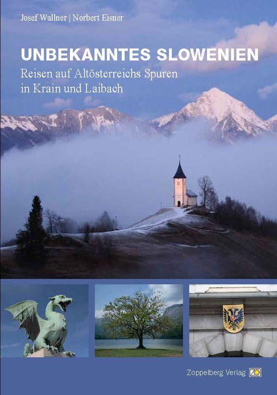 Bucheinband von 'Unbekanntes Slowenien - Reisen auf Altösterreichs Spuren in Krain und Laibach'