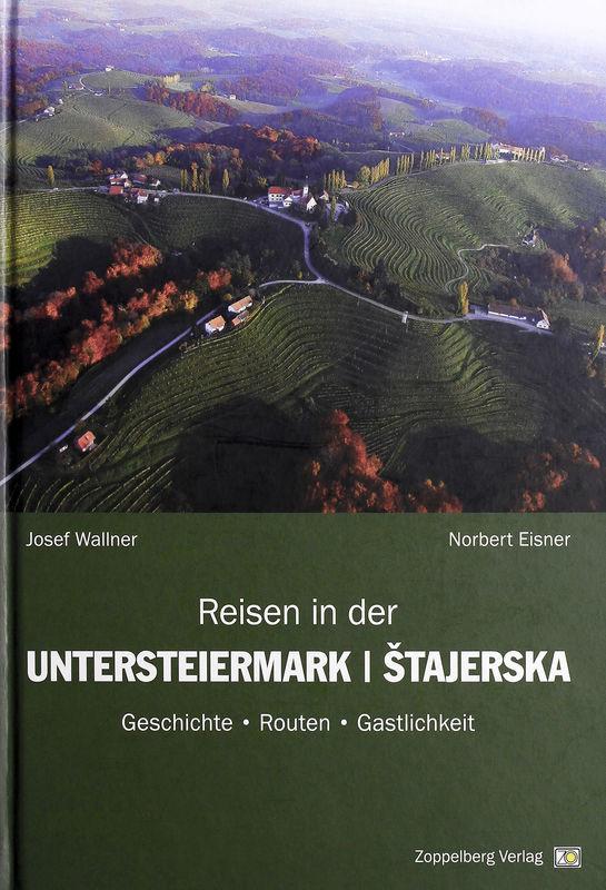 Cover of the book 'Reisen in der Untersteiermark | Štajerska - Geschichte • Routen • Gastlichkeit'