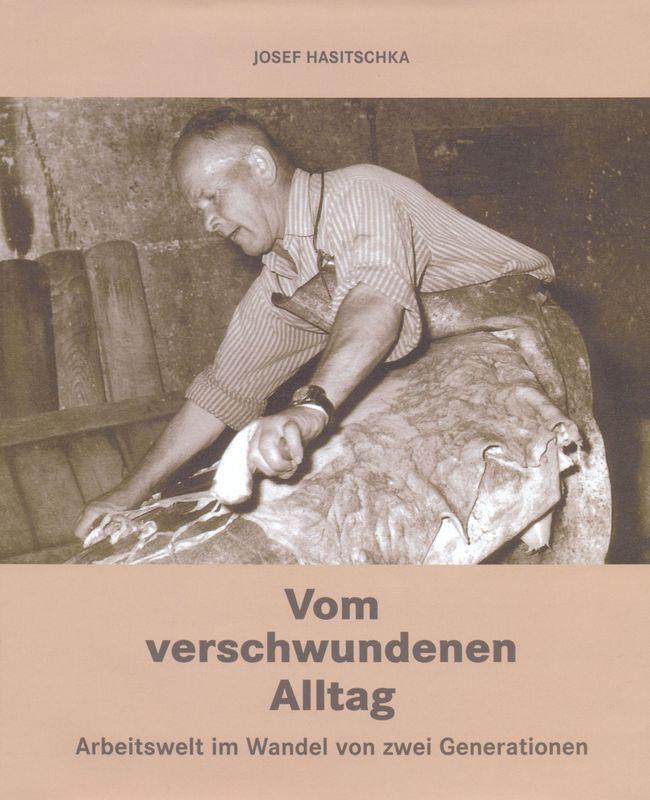 Bucheinband von Vom verschwundenen Alltag - Arbeitswelt im Wandel von zwei Generationen