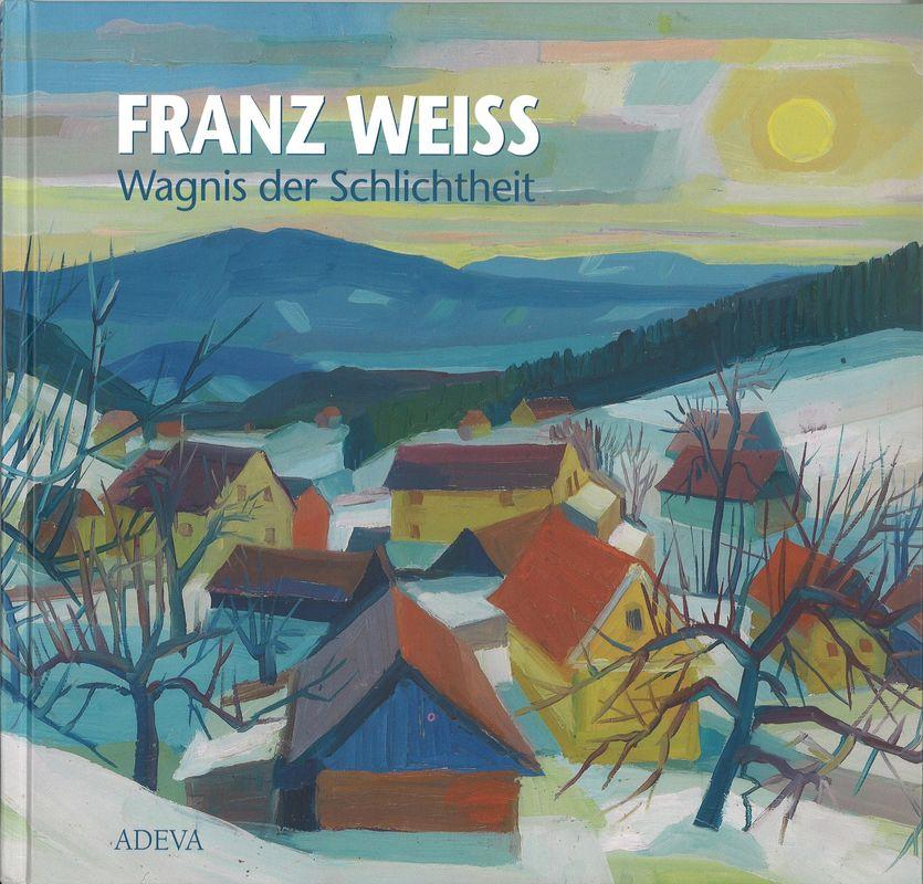 Bucheinband von 'FRANZ WEISS . Wagnis der Schlichtheit - Eine Hommage'
