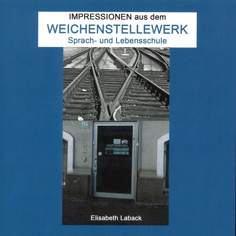 Bucheinband von 'Impressionen aus dem Weichenstellewerk - Sprach- und Lebensschule'
