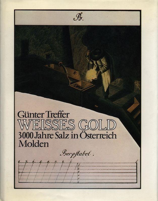 Bucheinband von 'Weisses Gold - 3000 Jahre Salz in Österreich'
