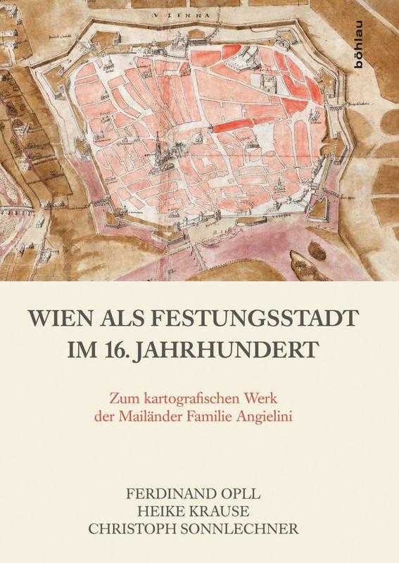 Bucheinband von 'Wien als Festungsstadt im 16.Jahrhundert - Zum kartografischen Werk der Mailänder Familie Angielini'