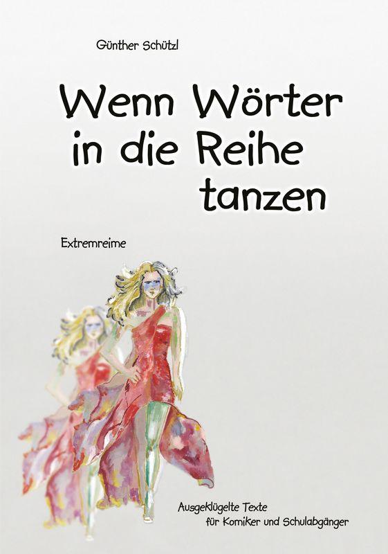 Bucheinband von 'Wenn Wörter in die Reihe tanzen - Ausgeklügelte Texte für Komiker und Schulabgänger'