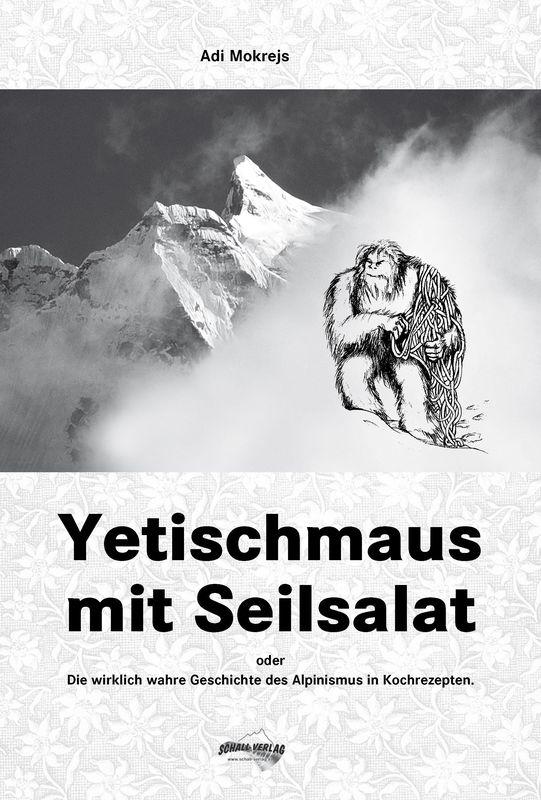 Bucheinband von 'Yetischmaus mit Seilsalat - Die wirklich wahre Geschichte des Alpinismus in Kochrezepten'
