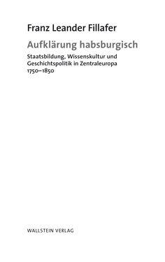 Bild der Seite - (000003) - in Aufklärung habsburgisch - Staatsbildung, Wissenskultur und Geschichtspolitik in Zentraleuropa 1750–1850