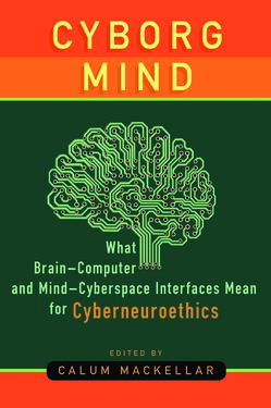 Bild der Seite - (000001) - in Cyborg Mind - What Brain–Computer and Mind–Cyberspace Interfaces Mean for Cyberneuroethics